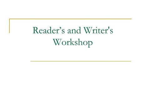 Reader's and Writer's Workshop. Reader's and Writer's Workshop is designed to help students develop skills and strategies that will be used in their future.