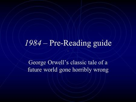 1984 – Pre-Reading guide George Orwell's classic tale of a future world gone horribly wrong.