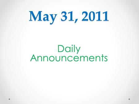 May 31, 2011 Daily Announcements. Enrichment Classes Today Yearbook (4-5pm~ Room 708) Early College Scholars: Sophomores- (Mr. Reimer's Room Early College.