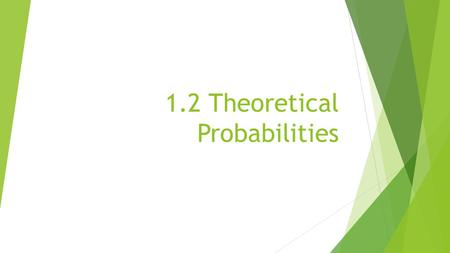 1.2 Theoretical Probabilities. Are all outcomes equally likely when rolling dice?  One dice?  What about the sum of two dice?