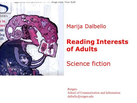Marija Dalbello Reading Interests of Adults Science fiction Rutgers School of Communication and Information Image credit: Victor GAD.