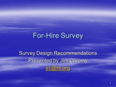 1 For-Hire Survey Survey Design Recommendations Presented by Jim Chromy