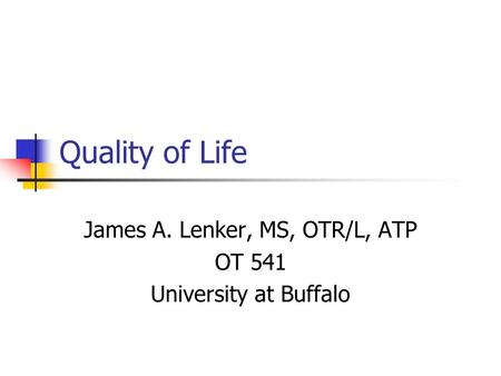 James A. Lenker, MS, OTR/L, ATP OT 541 University at Buffalo