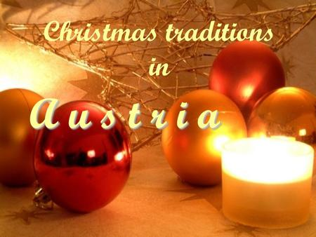 Christmas traditions in A u s t r i a. Christians believe that the season of Advent serves a dual reminder of the original waiting that was done by.