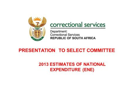 PRESENTATION TO SELECT COMMITTEE 2013 ESTIMATES OF NATIONAL EXPENDITURE (ENE)