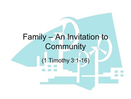 Family – An Invitation to Community (1 Timothy 3:1-16)