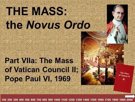 THE MASS: the Novus Ordo Part VIIa: The Mass of Vatican Council II; Pope Paul VI, 1969 100 200 300 400 500 600 700 800 900 1000 1100 1200 1300 1400 1500.