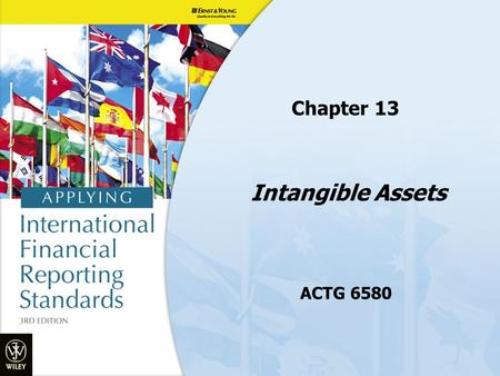 Intangible Assets ACTG 6580 Chapter 13. Objectives 1.Understand the key characteristics of an intangible asset 2.Recognition and initial measurement 3.Measurement.
