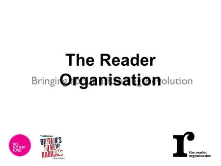 Bringing about a Reading Revolution The Reader Organisation.