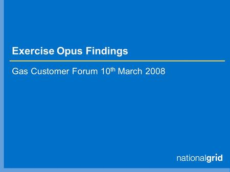 Exercise Opus Findings Gas Customer Forum 10 th March 2008.