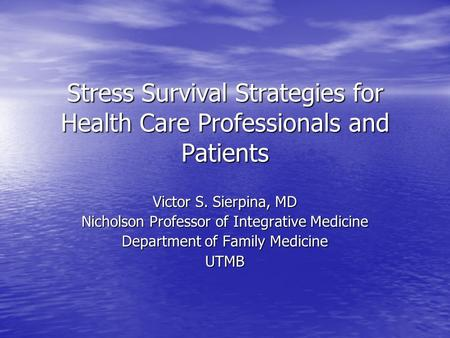 Stress Survival Strategies for Health Care Professionals and Patients Victor S. Sierpina, MD Nicholson Professor of Integrative Medicine Department of.