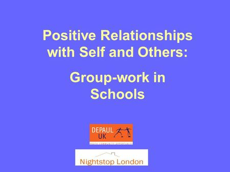 Positive Relationships with Self and Others: Group-work in Schools.