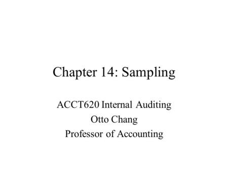 Chapter 14: Sampling ACCT620 Internal Auditing Otto Chang Professor of Accounting.