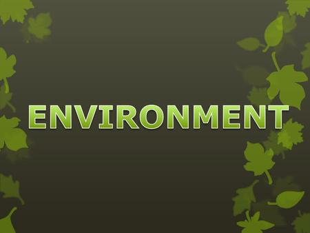 ENVIRONMENT Define environment … ENVIRONMENT Environment - the social and cultural forces that shape the life of a person or a population.