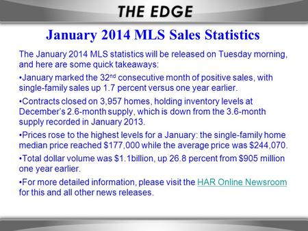 January 2014 MLS Sales Statistics The January 2014 MLS statistics will be released on Tuesday morning, and here are some quick takeaways: January marked.