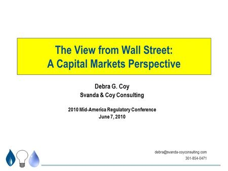 301-854-0471 The View from Wall Street: A Capital Markets Perspective Debra G. Coy Svanda & Coy Consulting 2010 Mid-America.