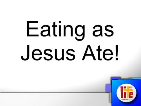 "Eating as Jesus Ate!. John 4:32-34 (NIV) But he said to them, ""I have food to eat that you know nothing about."" Then his disciples said to each other,"