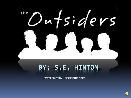 PowerPoint by: Eric Hernández  The Outsiders is a novel about conflict between two groups that come from different sociological and economical backgrounds.