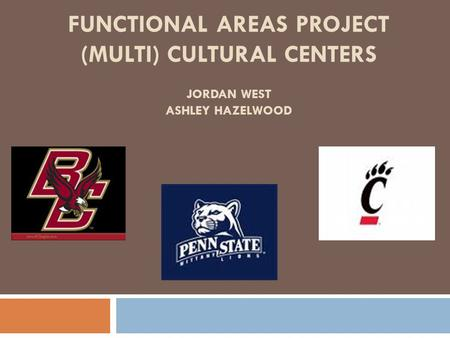 FUNCTIONAL AREAS PROJECT (MULTI) CULTURAL CENTERS JORDAN WEST ASHLEY HAZELWOOD.