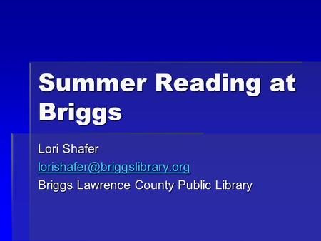 Summer Reading at Briggs Lori Shafer Briggs Lawrence County Public Library.