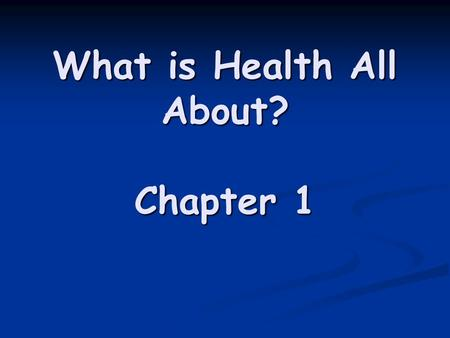 What is Health All About? Chapter 1. Health is the combination of Physical, Mental/Emotional, and Social well – being Wellness is an overall state of.
