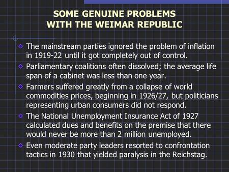 SOME GENUINE PROBLEMS WITH THE WEIMAR REPUBLIC The mainstream parties ignored the problem of inflation in 1919-22 until it got completely out of control.