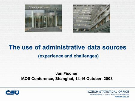 CZECH STATISTICAL OFFICE Na padesátém 81, CZ - 100 82 Praha 10, Czech Republic www.czso.cz The use of administrative data sources (experience and challenges)