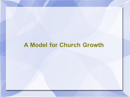 A Model for Church Growth. How can we make sure that we keep our parish exactly the way that we like it to be right now?