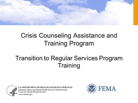 Crisis Counseling Assistance and Training Program Transition to Regular Services Program Training.