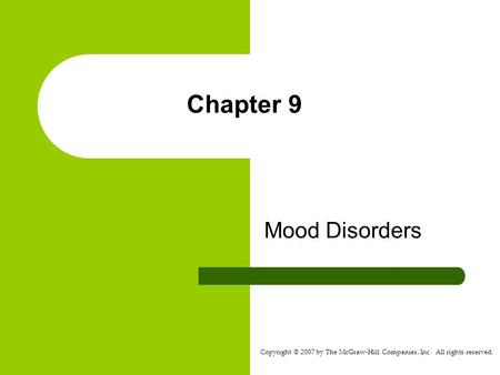 Copyright © 2007 by The McGraw-Hill Companies, Inc. All rights reserved. Chapter 9 Mood Disorders.