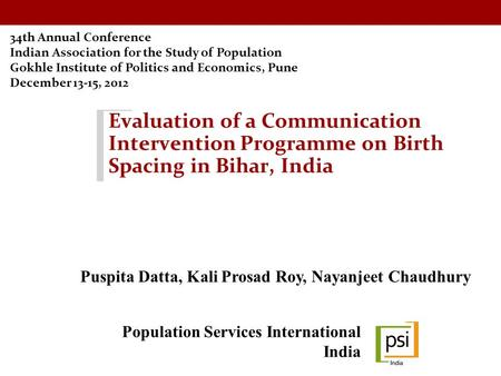 Evaluation of a Communication Intervention Programme on Birth Spacing in Bihar, India 34th Annual Conference Indian Association for the Study of Population.