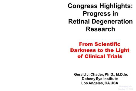 Congress Highlights: Progress in Retinal Degeneration Research From Scientific Darkness to the Light of Clinical Trials ohenetihool L Gerald J. Chader,