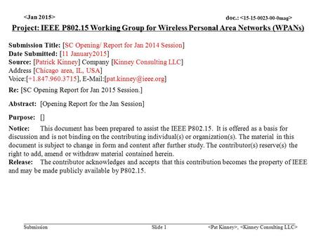 Doc.: Submission, Slide 1 Project: IEEE P802.15 Working Group for Wireless Personal Area Networks (WPANs) Submission Title: [SC Opening/ Report for Jan.