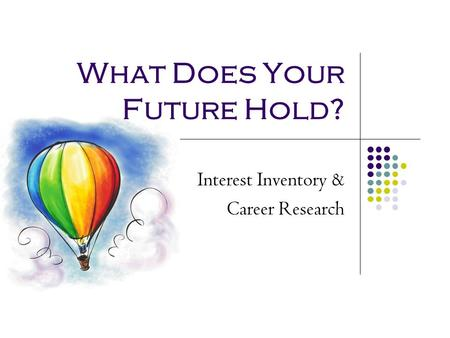 What Does Your Future Hold? Interest Inventory & Career Research.