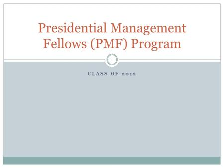 CLASS OF 2012 Presidential Management Fellows (PMF) Program.