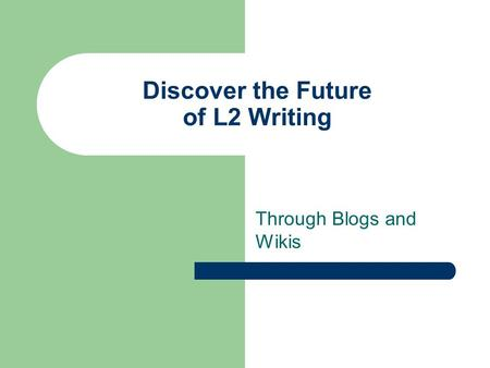 Discover the Future of L2 Writing Through Blogs and Wikis.