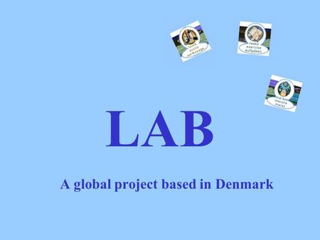 LAB A global project based in Denmark. Why is it called LAB? L A B anguage cross orders.