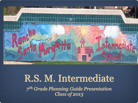 R.S. M. Intermediate 7 Th Grade Planning Guide Presentation Class of 2013.