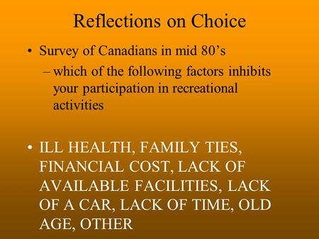 Reflections on Choice Survey of Canadians in mid 80's –which of the following factors inhibits your participation in recreational activities ILL HEALTH,