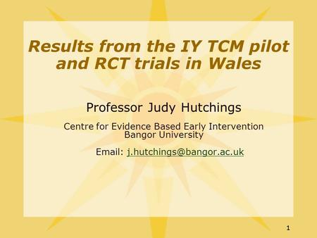 11 Professor Judy Hutchings Centre for Evidence Based Early Intervention Bangor University   Results.