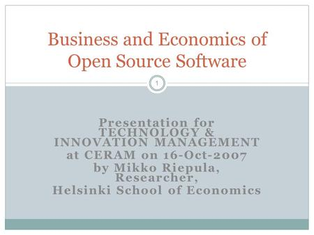 Presentation for TECHNOLOGY & INNOVATION MANAGEMENT at CERAM on 16-Oct-2007 by Mikko Riepula, Researcher, Helsinki School of Economics Business and Economics.