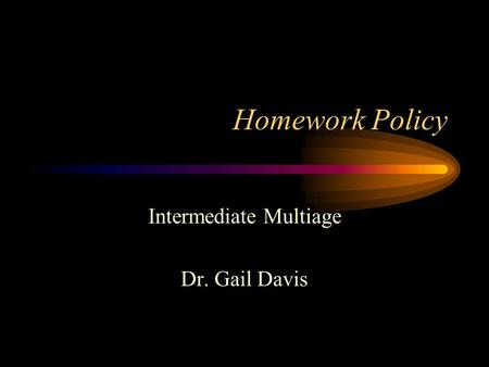 Homework Policy Intermediate Multiage Dr. Gail Davis.