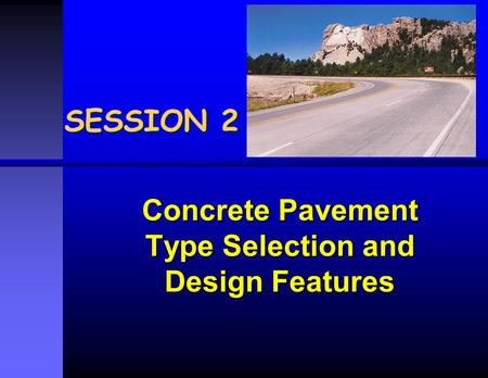 Concrete Pavement Type Selection and Design Features