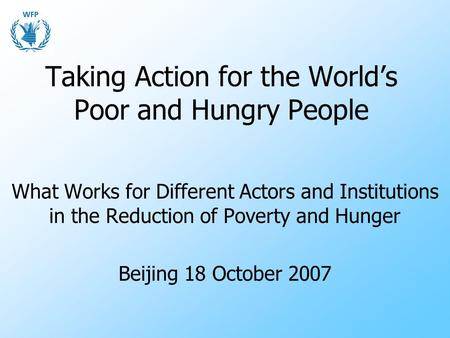 Taking Action for the World's Poor and Hungry People What Works for Different Actors and Institutions in the Reduction of Poverty and Hunger Beijing 18.