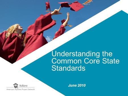 Understanding the Common Core State Standards June 2010.