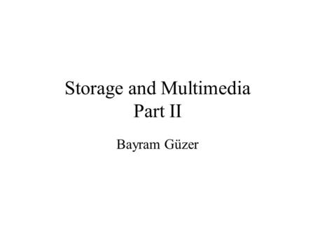 Storage and Multimedia Part II Bayram Güzer. Magnetic Tape Storage It is similar to tape used in music cassettes –Plastic tape with a magnetic coating.