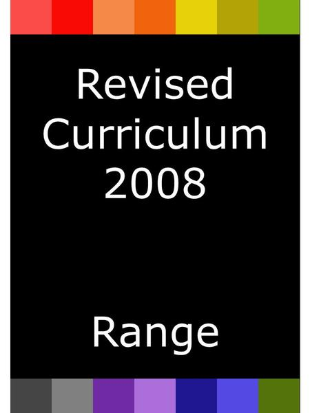 Revised Curriculum 2008 Range. Index Subject AreaPage Language Literacy <strong>and</strong> Communication FP3 Language Literacy <strong>and</strong> Communication KS24 English4 Modern.