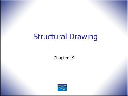 Structural Drawing Chapter 19. 2 Technical Drawing 13 th Edition Giesecke, Mitchell, Spencer, Hill Dygdon, Novak, Lockhart © 2009 Pearson Education, Upper.