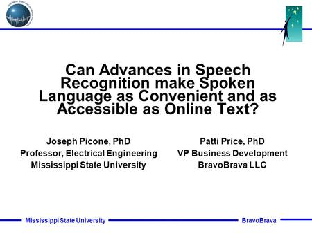 BravoBrava Mississippi State University Can Advances in Speech Recognition make Spoken Language as Convenient and as Accessible as Online Text? Joseph.