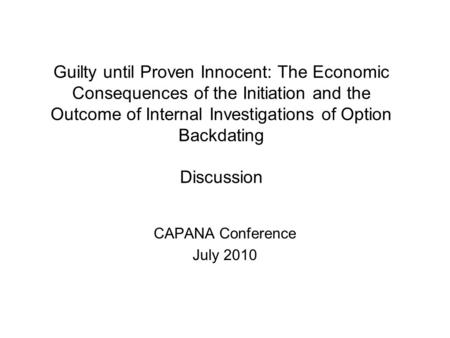 Guilty until Proven Innocent: The Economic Consequences of the Initiation and the Outcome of Internal Investigations of Option Backdating Discussion CAPANA.